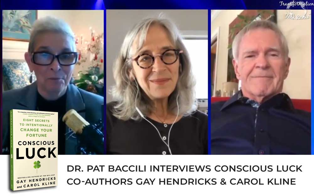 Dr. Pat talks about creating conscious luck with Conscious Luck: Eight Secrets to Intentionally Change Your Fortune co-authors Gay Hendricks and Carol Kline.