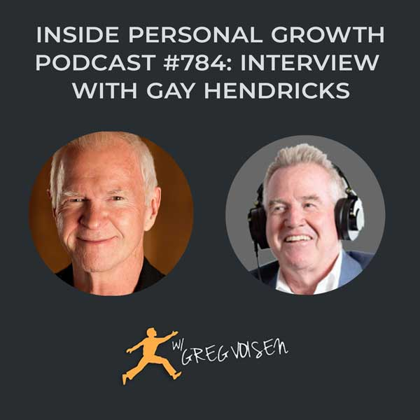 Inside Personal Growth Podcast #784: Conscious Luck by Gay Hendricks and Carol Kline