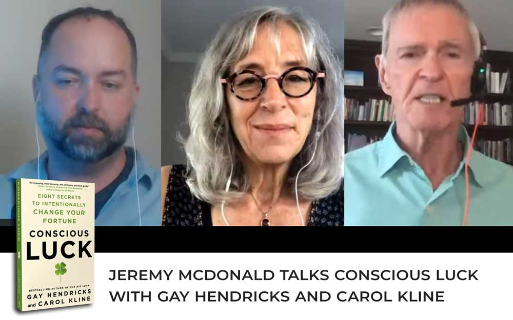 Jeremy McDonald talks Conscious Luck with Gay Hendricks and Carol Kline