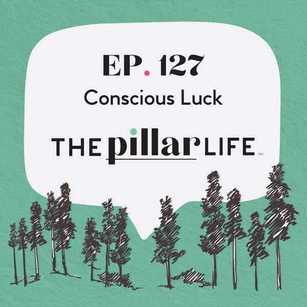 The Pillar Life Episode 127: Conscious Luck